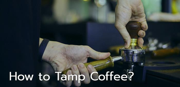 How to Tamp Coffee?
