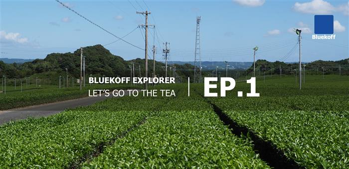 Bluekoff Explorer : Let's go to the Tea Ep.1